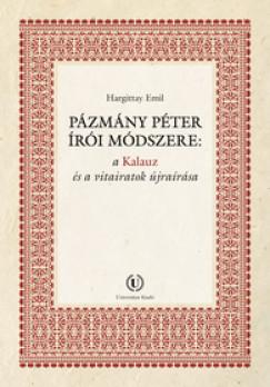 Hargittay Emil - Pázmány Péter írói módszere: a Kalauz és a vitairatok újraírása