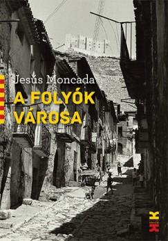Jesús Moncada - A folyók városa