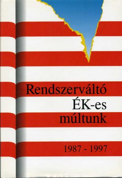 Csefkó Ferenc  (Szerk.) - Horváth Csaba  (Szerk.) - Rendszerváltó ÉK-es múltunk 1987-1997