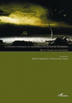 Jákfalvi Magdolna  (Szerk.) - Kékesi Kun Árpád  (Szerk.) - A színháztudomány az akadémiai diszciplínák rendjében