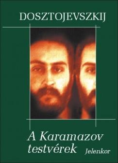 Fjodor Mihajlovics Dosztojevszkij - A Karamazov testvérek