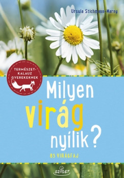 Ursula Stichmann-Marny - Milyen virág nyílik? - 85 virágfaj