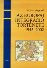 Horváth Jenő - Az európai integráció története 1945-2002