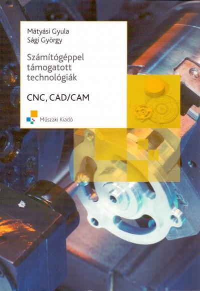 Mátyási Gyula - Sági György - CNC, CAD/CAM - Számítógéppel támogatott technológiák
