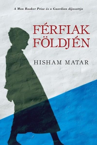 Hisham Matar - Férfiak földjén