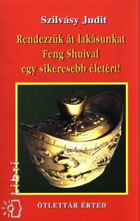 Szilvásy Judit - Rendezzük át lakásunkat Feng Shuival egy sikeresebb életért!