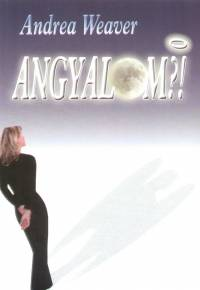 Andrea Weaver - Angyalom?!