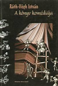 Ráth-Végh István - A könyv komédiája