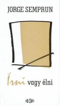 Jorge Semprún - Írni vagy élni