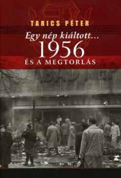 Tarics Péter - Egy nép kiáltott... 1956 és a megtorlás