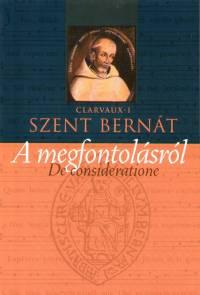 Clairvaux-I Szent Bernát - A megfontolásról- De consideratione