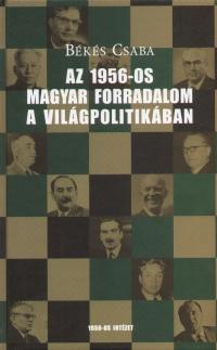 Békés Csaba - Az 1956-os magyar forradalom a világpolitikában