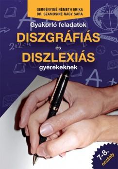 Gergényiné Németh Erika - Dr. Szamosiné Nagy Sára - Gyakorló feladatok diszgráfiás és diszlexiás gyerekeknek 7-8. osztály