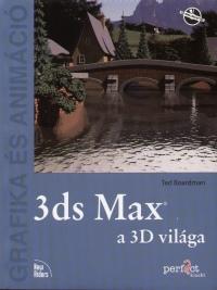 Ted Boardman - 3ds Max a 3D világa -CD melléklettel