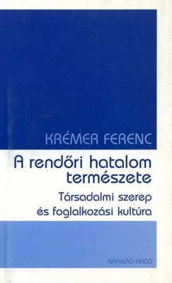 Krémer Ferenc - A rendőri hatalom természete