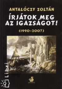 Antalóczy Zoltán - Írjátok meg az igazságot! - 1990-2007