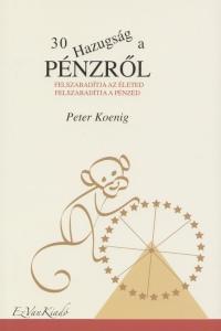 Peter Koenig - 30 Hazugság a pénzről