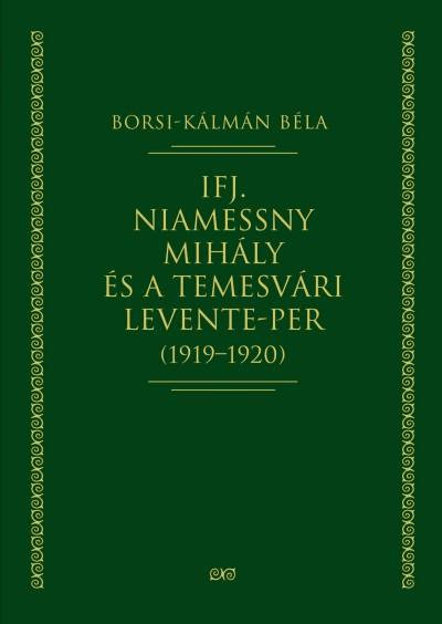 Borsi-Kálmán Béla - Ifj. Niamessny Mihály és a temesvári Levente-per (1919-1920)