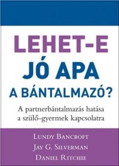 Lundy Bancroft - Jay G. Silverman - Daniel Ritchie - Lehet-e jó apa a bántalmazó?