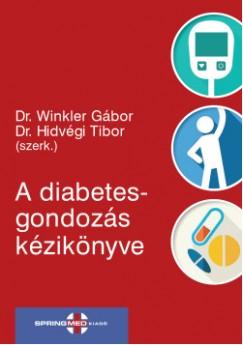 Dr. Hidvégi Tibor  (Szerk.) - Dr. Winkler Gábor  (Szerk.) - A diabetesgondozás kézikönyve