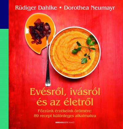 Dorothea Neumayr - Rüdiger Dahlke - Evésről, ivásról és az életről