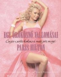 Paris Hilton - Egy örökösnő vallomásai