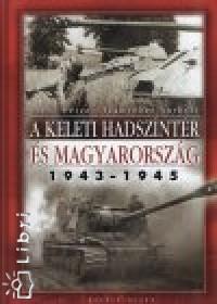 Dr. Szabó Péter - Számvéber Norbert - A keleti hadszíntér és Magyarország 1943-1945