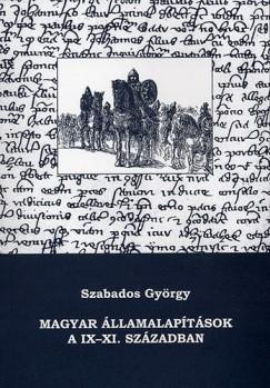 Szabados György - Makk Ferenc  (Szerk.) - Magyar államalapítások a IX-XI. században