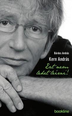 Bárdos András - Kern András - Ezt nem lehet leírni!