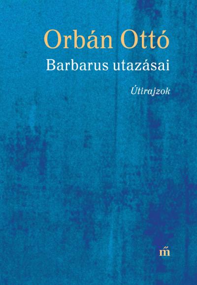 Orbán Ottó - Barbarus utazásai