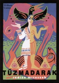 William Camus - Tűzmadarak - Indián mítoszok