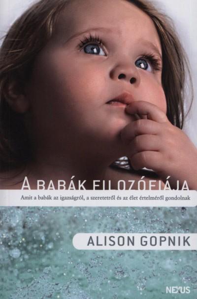 Alison Gopnik - A babák filozófiája