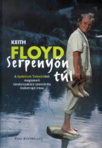 Keith Floyd - Serpenyőn túl