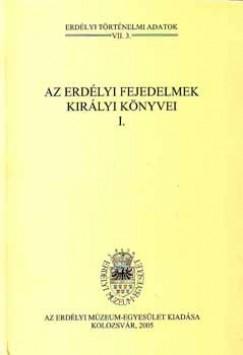 Jakó Zsigmond  (Szerk.) - Az erdélyi fejedelmek királyi könyvei I.