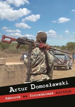 Artur Domoslawski - Háborúk és forradalmak költője