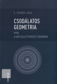 G. Horváth Ákos - Csodálatos geometria - Avagy a kapcsolatteremtés tudománya