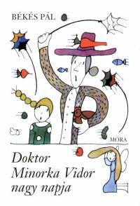 Békés Pál - Doktor Minorka Vidor nagy napja
