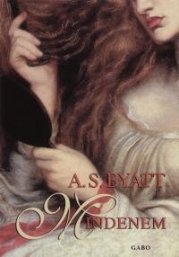 A. S. Byatt - Mindenem