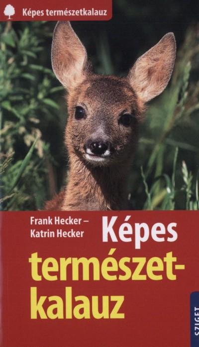Katrin Hecker - Frank Hecker - Képes természetkalauz