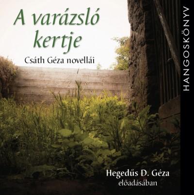 Csáth Géza - Hegedűs D. Géza - A varázsló kertje - Csáth Géza novellái - Hangoskönyv