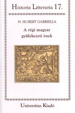 H. Hubert Gabriella - A régi magyar gyülekezeti ének