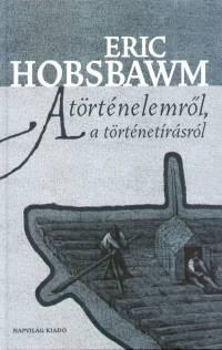 Eric Hobsbawm - A történelemről és a történetírásról