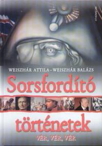 Weiszhár Balázs - Weiszhár Attila - Sorsfordító történetek