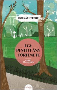 Molnár Ferenc - Egy pesti leány története és más kisregények