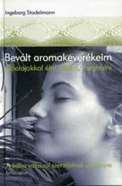 Ingeborg Stadelmann - Bevált aromakeverékeim