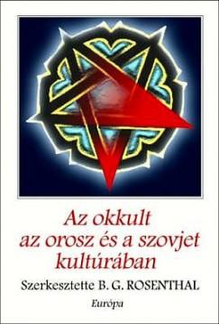Bernice Glatzer Rosenthal  (Szerk.) - Az okkult az orosz és a szovjet kultúrában