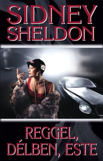 Sidney Sheldon - Reggel, délben, este