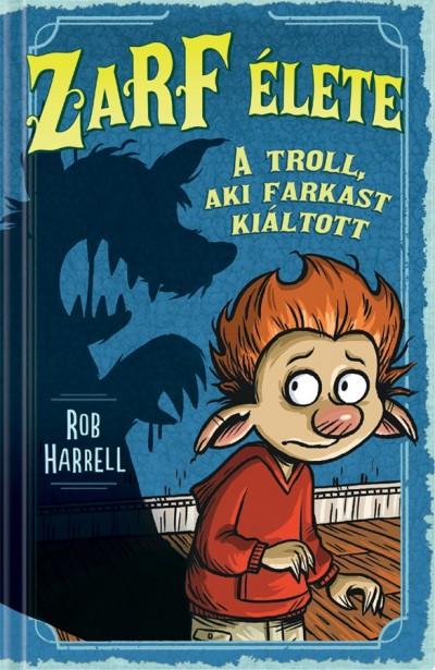 Rob Harrell - Zarf élete 2.  A troll, aki farkast kiáltott