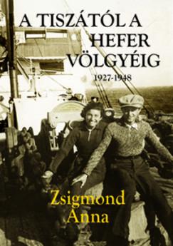 Zsigmond Anna - A Tiszától a Hefer völgyéig 1927-1948