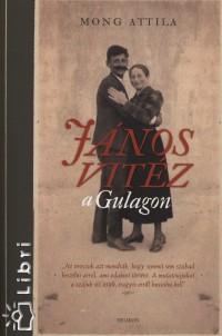 Mong Attila - János vitéz a Gulagon